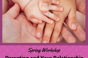 Parenting and Your Relationship Spring Workshop