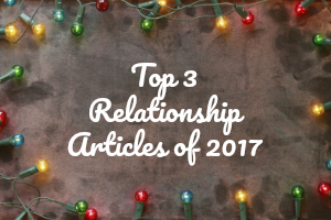 Salute to 2017 with the Top 3 Relationship Articles!